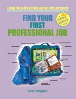 Find Your First Professional Job by Scott Weighart